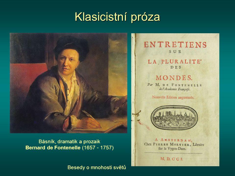 Klasicistní próza Básník, dramatik a prozaik Bernard de Fontenelle (1657 - 1757) Besedy o mnohosti světů