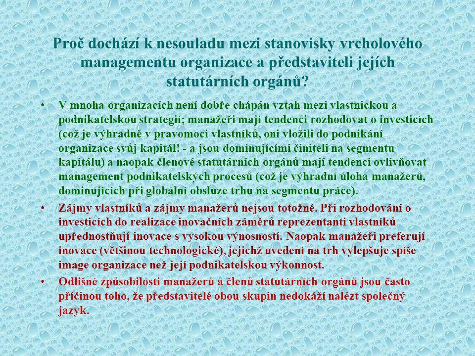 Mnohdy jsou do statutárních orgánů organizace nominováni poměrně málo kompetentní lidé jenom proto, že jsou loajální k některé vlastnické skupině.