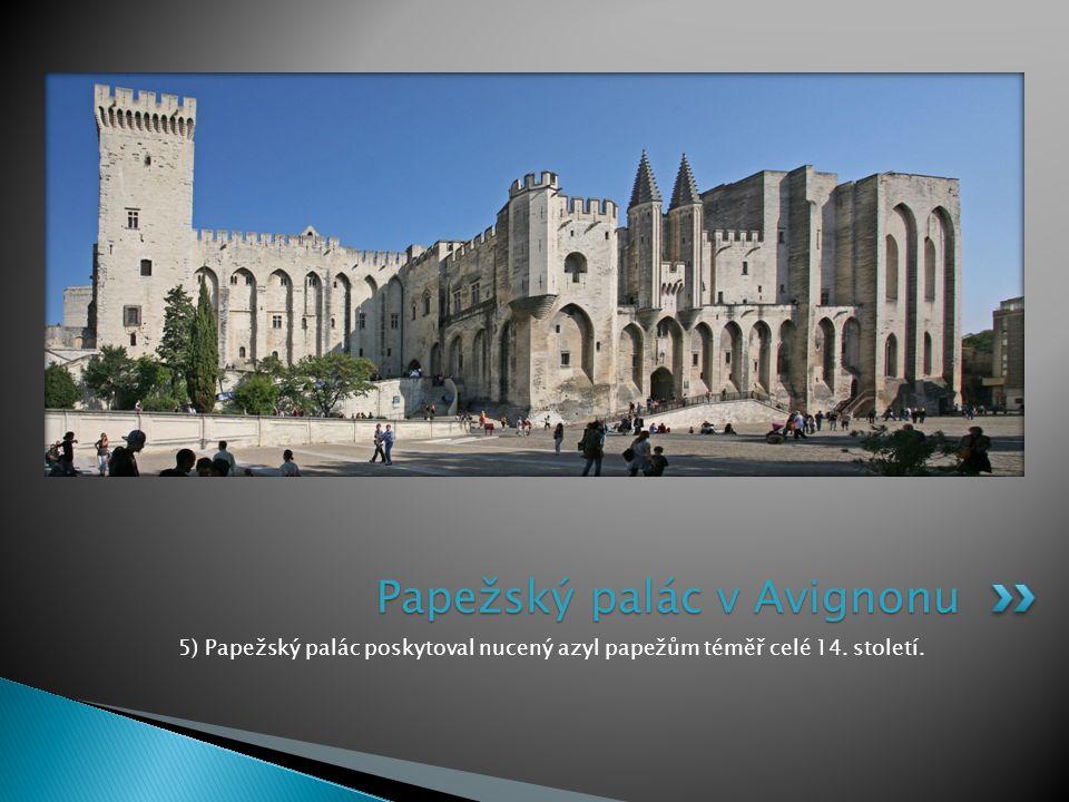 5) Papežský palác poskytoval nucený azyl papežům téměř celé 14. století. Papežský palác v Avignonu