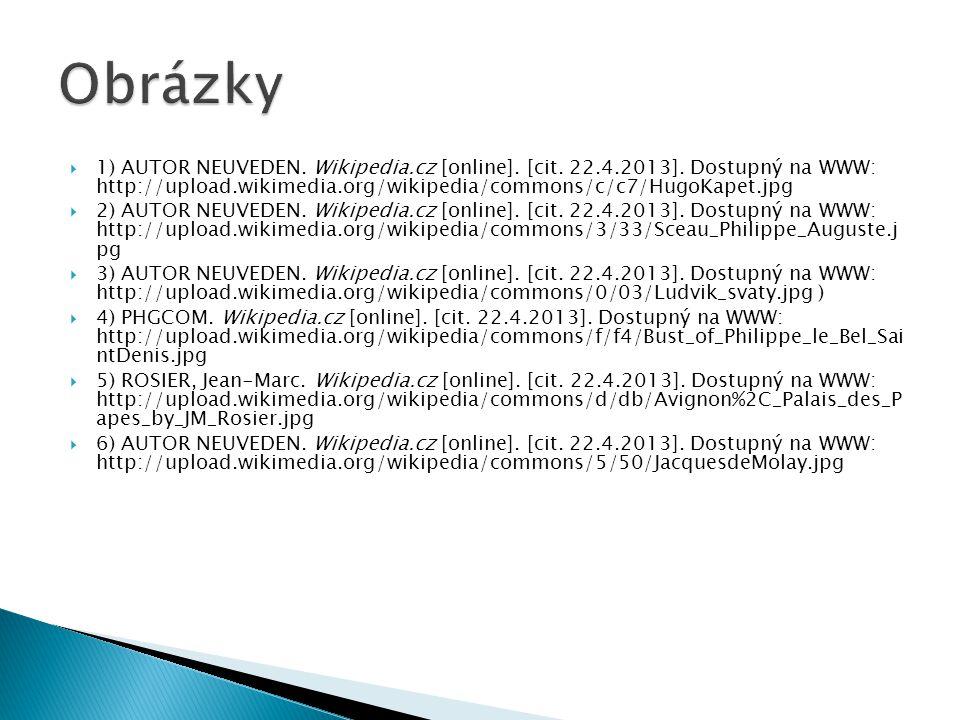  1) AUTOR NEUVEDEN. Wikipedia.cz [online]. [cit. 22.4.2013]. Dostupný na WWW: http://upload.wikimedia.org/wikipedia/commons/c/c7/HugoKapet.jpg  2) A