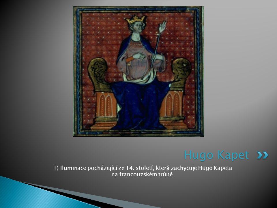 1) Iluminace pocházející ze 14. století, která zachycuje Hugo Kapeta na francouzském trůně. Hugo Kapet