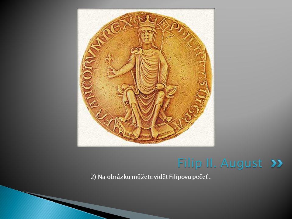 2) Na obrázku můžete vidět Filipovu pečeť. Filip II. August