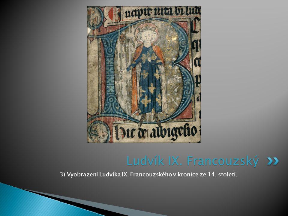 3) Vyobrazení Ludvíka IX. Francouzského v kronice ze 14. století. Ludvík IX. Francouzský
