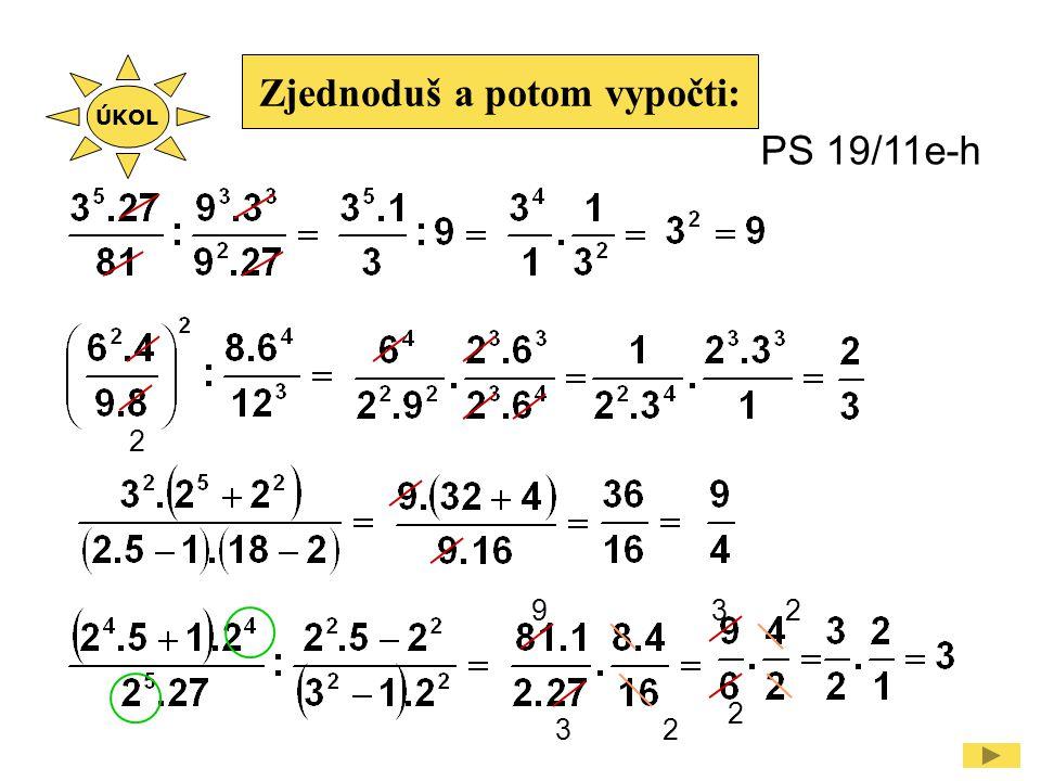 Zjednoduš a potom vypočti: 2 PS 19/11e-h 3 9 2 3 2 2 ÚKOL