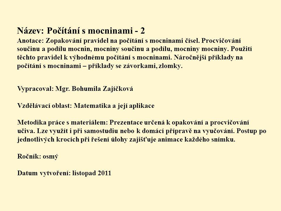 Téma: Počítání s mocninami - 2, 8.třída Použitý software: držitel licence - ZŠ J.