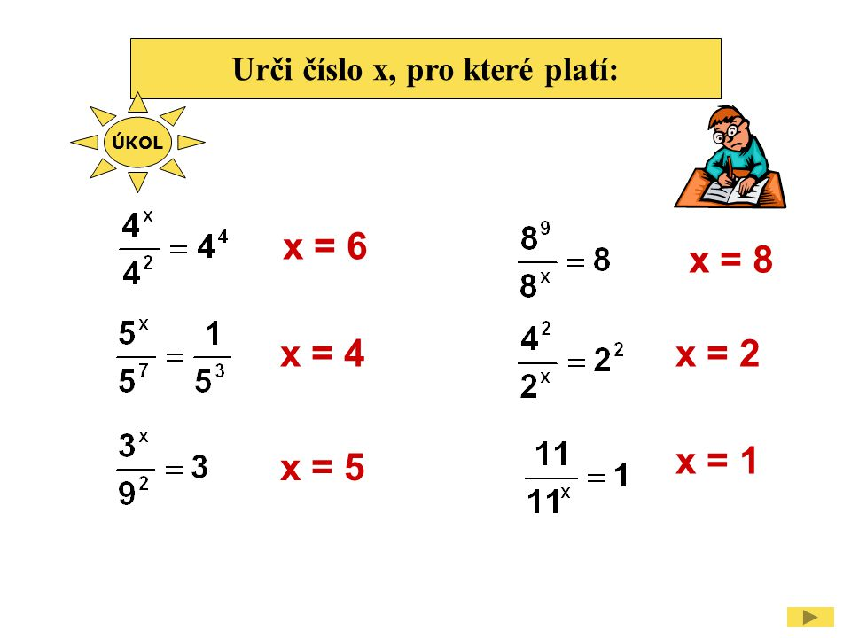 Urči číslo x, pro které platí: x = 6 x = 4 x = 5 x = 8 x = 1 x = 2 ÚKOL