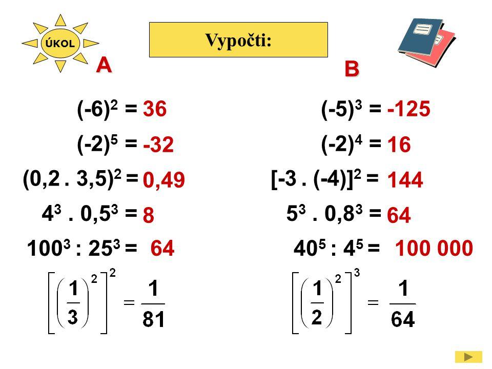 Vypočti: (2 - 5) 2 - (3.2) 2 = -27 15 84 -9 63 ÚKOL 6 - 3 2.