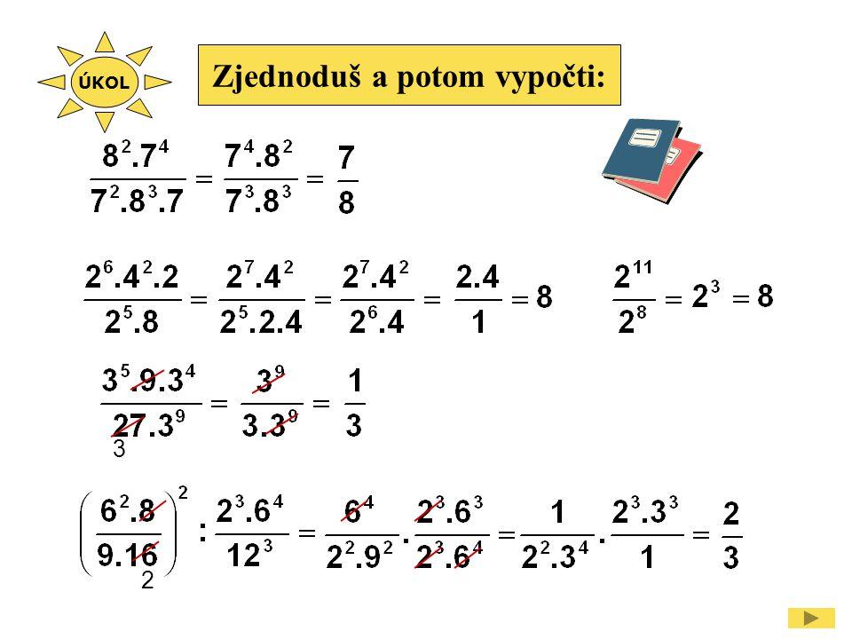 Zjednoduš a potom vypočti: 2 3 ÚKOL