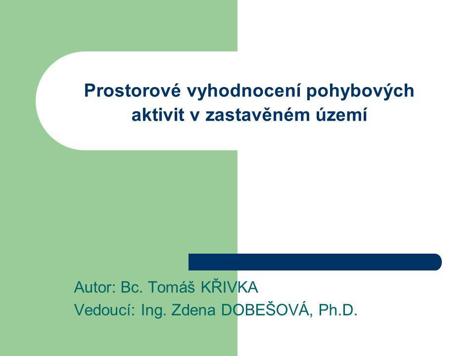Prostorové vyhodnocení pohybových aktivit v zastavěném území Autor: Bc.