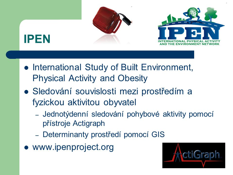 IPEN International Study of Built Environment, Physical Activity and Obesity Sledování souvislosti mezi prostředím a fyzickou aktivitou obyvatel – Jed