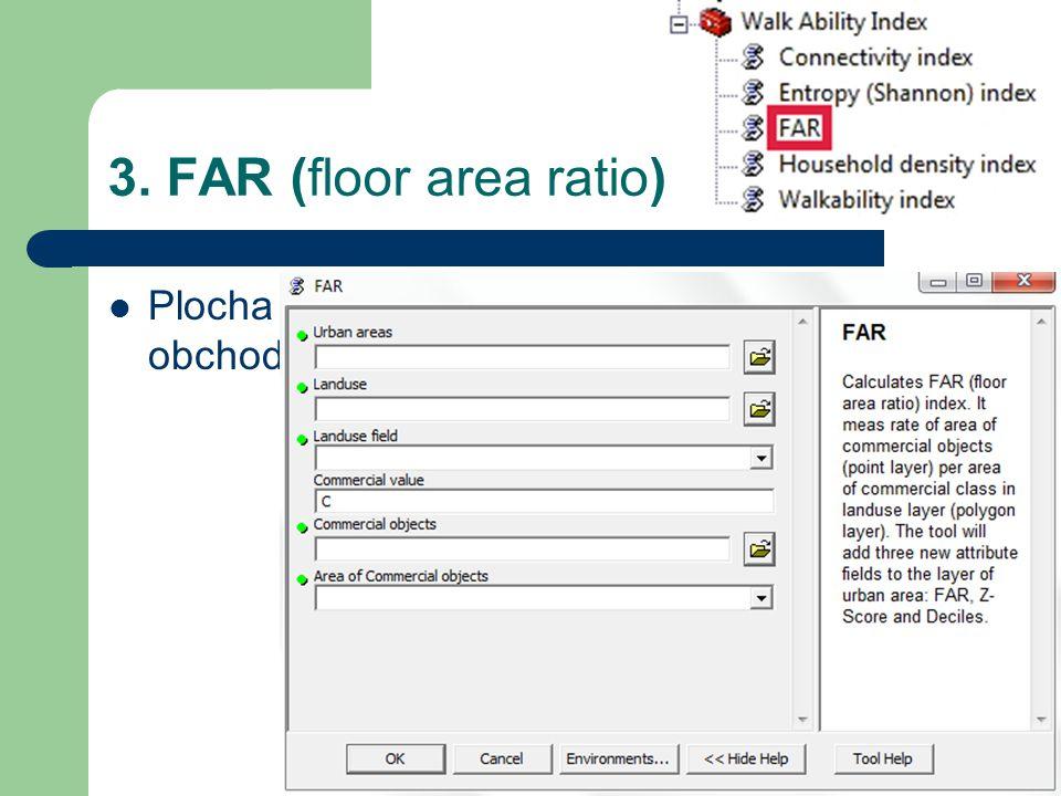 3. FAR (floor area ratio) Plocha obchodním budov ku ploše s obchodním využitím