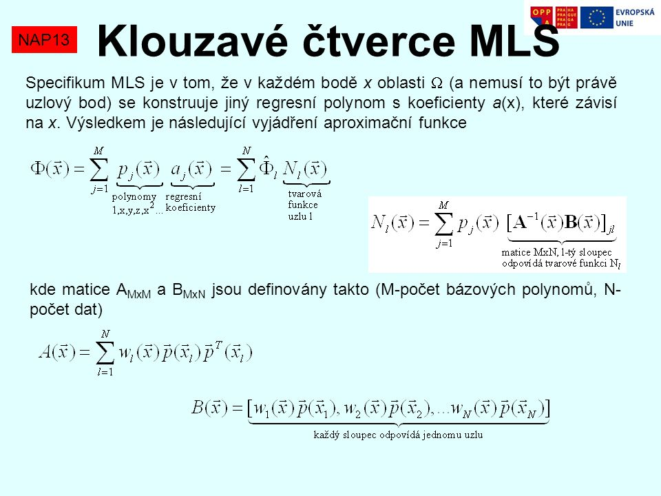 NAP13 Klouzavé čtverce MLS Specifikum MLS je v tom, že v každém bodě x oblasti  (a nemusí to být právě uzlový bod) se konstruuje jiný regresní polyno