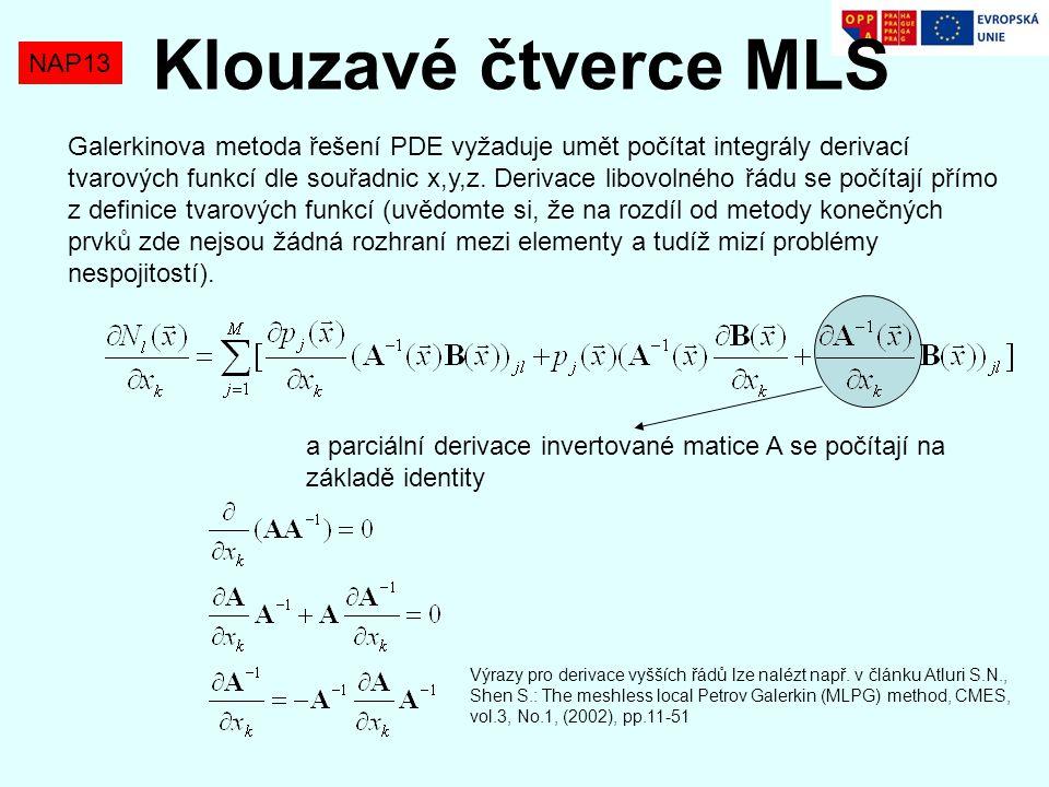 NAP13 Klouzavé čtverce MLS Galerkinova metoda řešení PDE vyžaduje umět počítat integrály derivací tvarových funkcí dle souřadnic x,y,z. Derivace libov