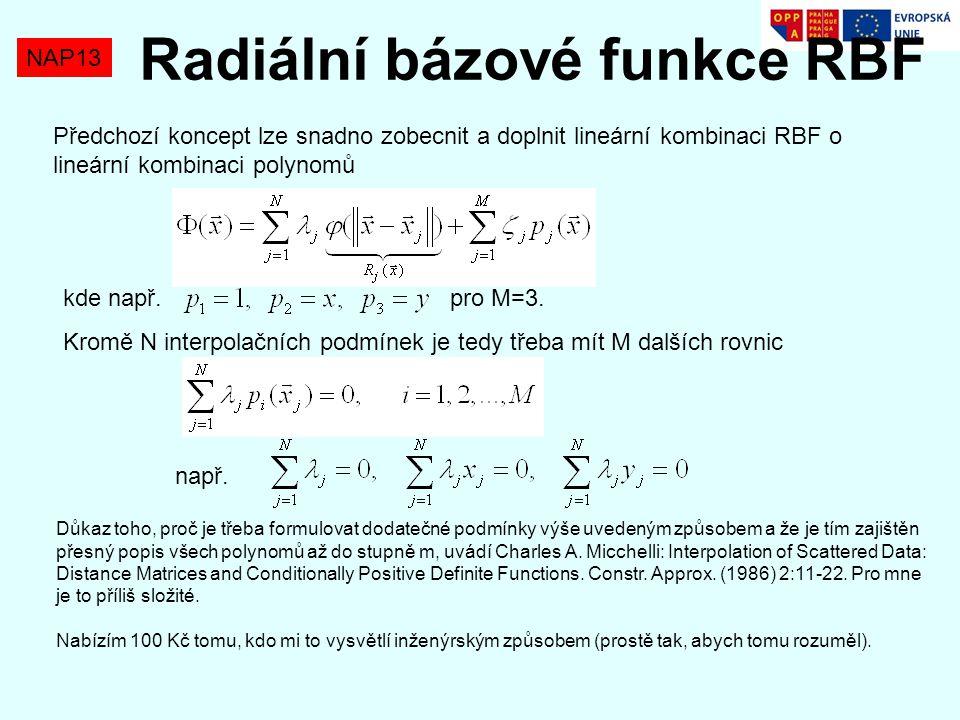 NAP13 Radiální bázové funkce RBF Předchozí koncept lze snadno zobecnit a doplnit lineární kombinaci RBF o lineární kombinaci polynomů kde např. pro M=