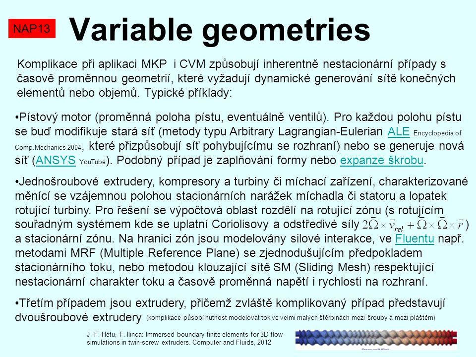 NAP13 Variable geometries Komplikace při aplikaci MKP i CVM způsobují inherentně nestacionární případy s časově proměnnou geometrií, které vyžadují dy
