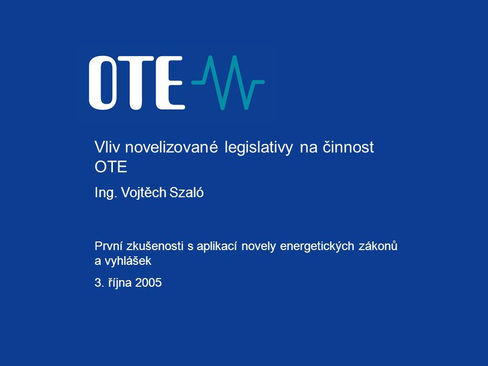 Vliv novelizované legislativy na činnost OTE Ing. Vojtěch Szaló První zkušenosti s aplikací novely energetických zákonů a vyhlášek 3. října 2005
