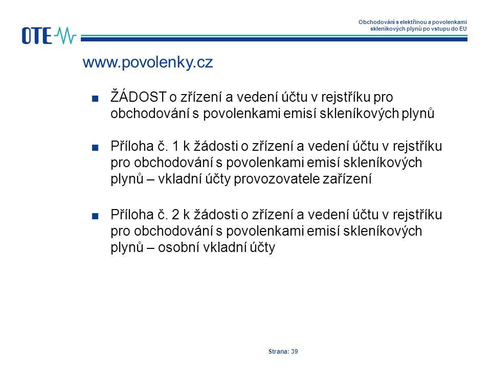 Obchodování s elektřinou a povolenkami skleníkových plynů po vstupu do EU www.povolenky.cz Strana: 39 ■ŽÁDOST o zřízení a vedení účtu v rejstříku pro