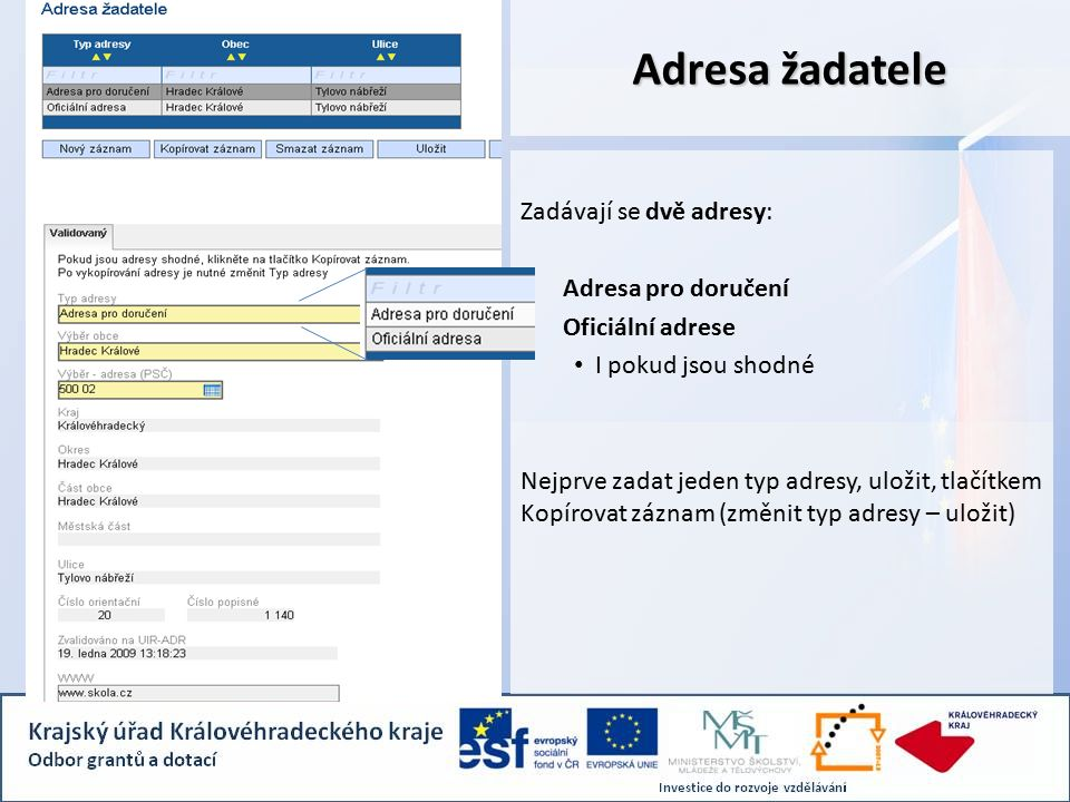 Adresa žadatele Zadávají se dvě adresy: Adresa pro doručení Oficiální adrese I pokud jsou shodné Nejprve zadat jeden typ adresy, uložit, tlačítkem Kopírovat záznam (změnit typ adresy – uložit)