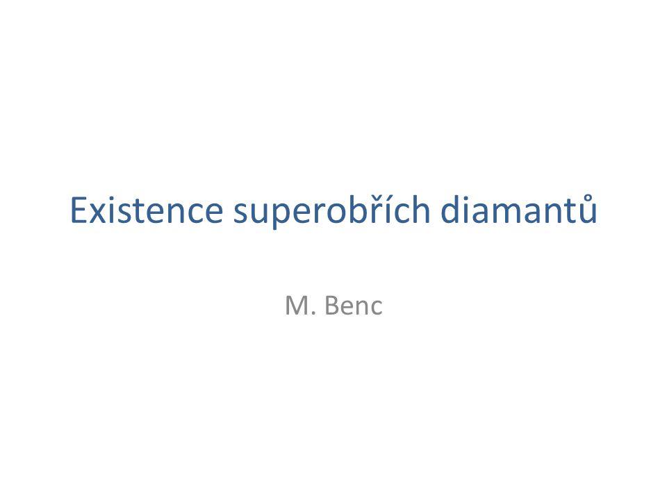 Existence superobřích diamantů M. Benc