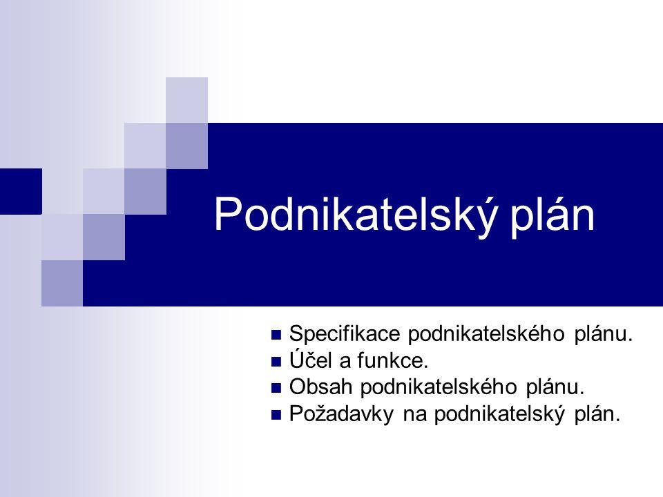 Podnikatelský plán Specifikace podnikatelského plánu. Účel a funkce. Obsah podnikatelského plánu. Požadavky na podnikatelský plán.