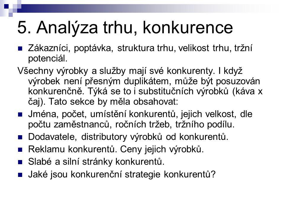 5. Analýza trhu, konkurence Zákazníci, poptávka, struktura trhu, velikost trhu, tržní potenciál. Všechny výrobky a služby mají své konkurenty. I když