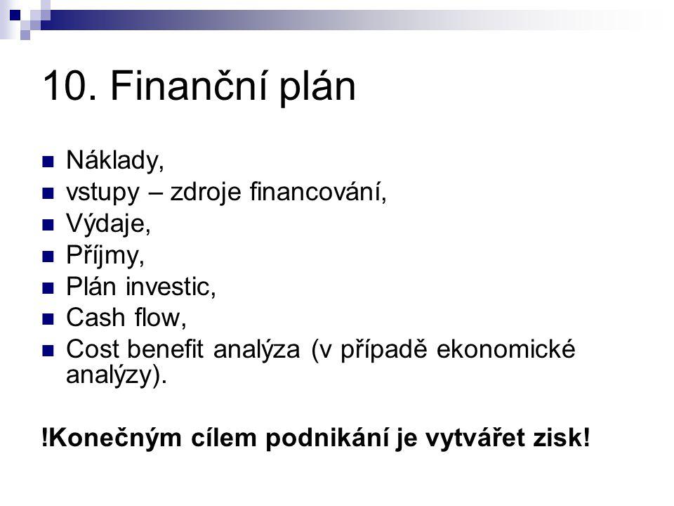 10. Finanční plán Náklady, vstupy – zdroje financování, Výdaje, Příjmy, Plán investic, Cash flow, Cost benefit analýza (v případě ekonomické analýzy).