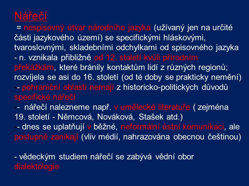 Nářečí = nespisovný útvar národního jazyka (užívaný jen na určité části jazykového území) se specifickými hláskovými, tvaroslovnými, skladebními odchy