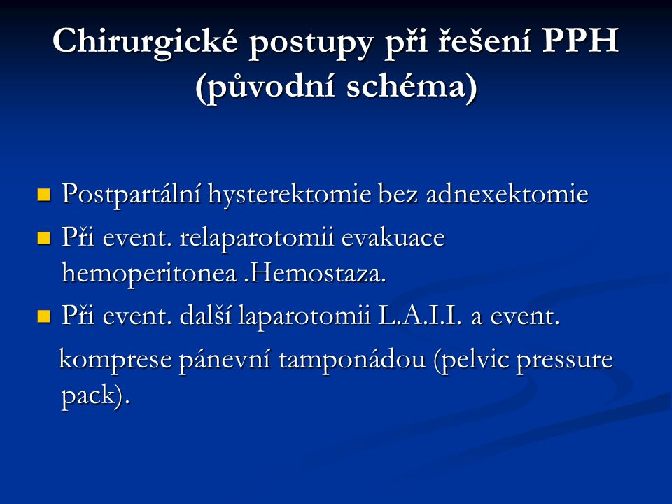 Chirurgické postupy při řešení PPH (původní schéma) Postpartální hysterektomie bez adnexektomie Postpartální hysterektomie bez adnexektomie Při event.