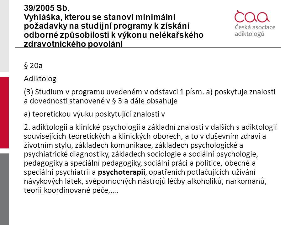39/2005 Sb. Vyhláška, kterou se stanoví minimální požadavky na studijní programy k získání odborné způsobilosti k výkonu nelékařského zdravotnického p