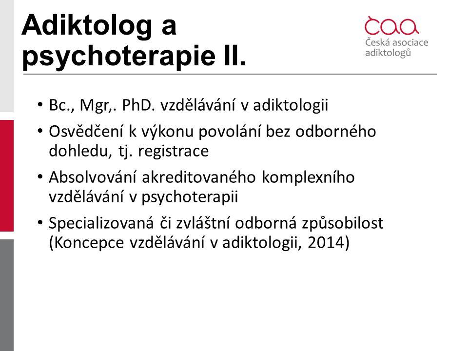 Adiktolog a psychoterapie II. Bc., Mgr,. PhD. vzdělávání v adiktologii Osvědčení k výkonu povolání bez odborného dohledu, tj. registrace Absolvování a