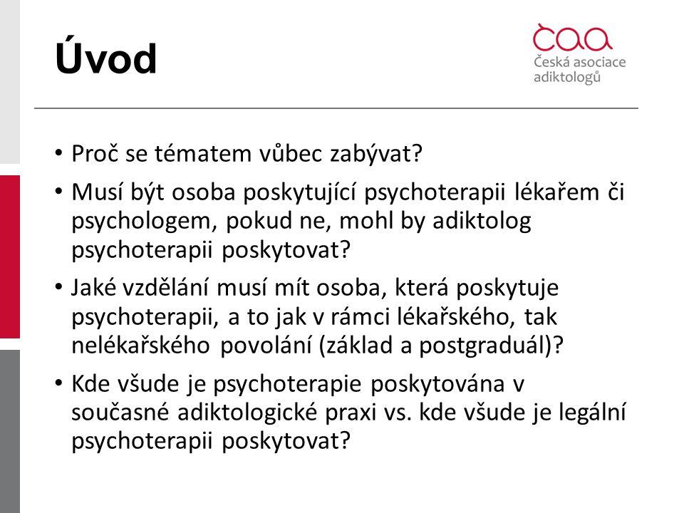 Úvod Proč se tématem vůbec zabývat? Musí být osoba poskytující psychoterapii lékařem či psychologem, pokud ne, mohl by adiktolog psychoterapii poskyto