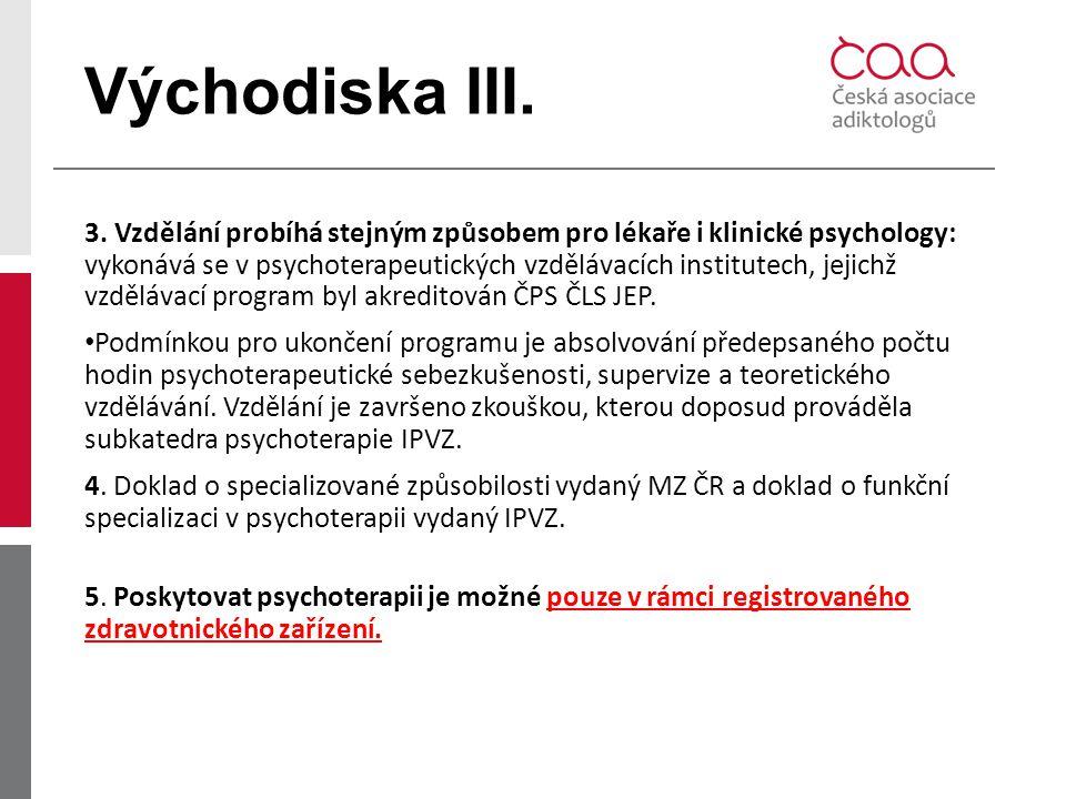 Východiska III. 3. Vzdělání probíhá stejným způsobem pro lékaře i klinické psychology: vykonává se v psychoterapeutických vzdělávacích institutech, je