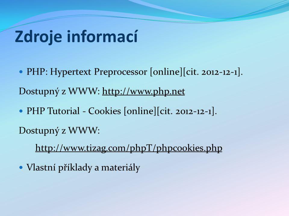 Zdroje informací PHP: Hypertext Preprocessor [online][cit. 2012-12-1]. Dostupný z WWW: http://www.php.nethttp://www.php.net PHP Tutorial - Cookies [on