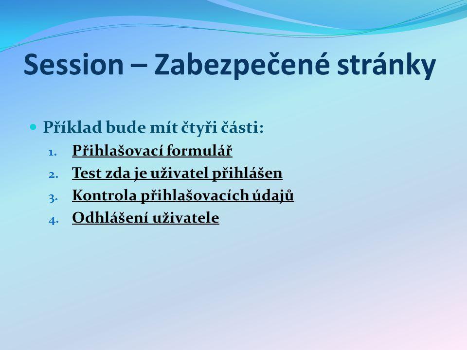 Session – Zabezpečené stránky Příklad bude mít čtyři části: 1.