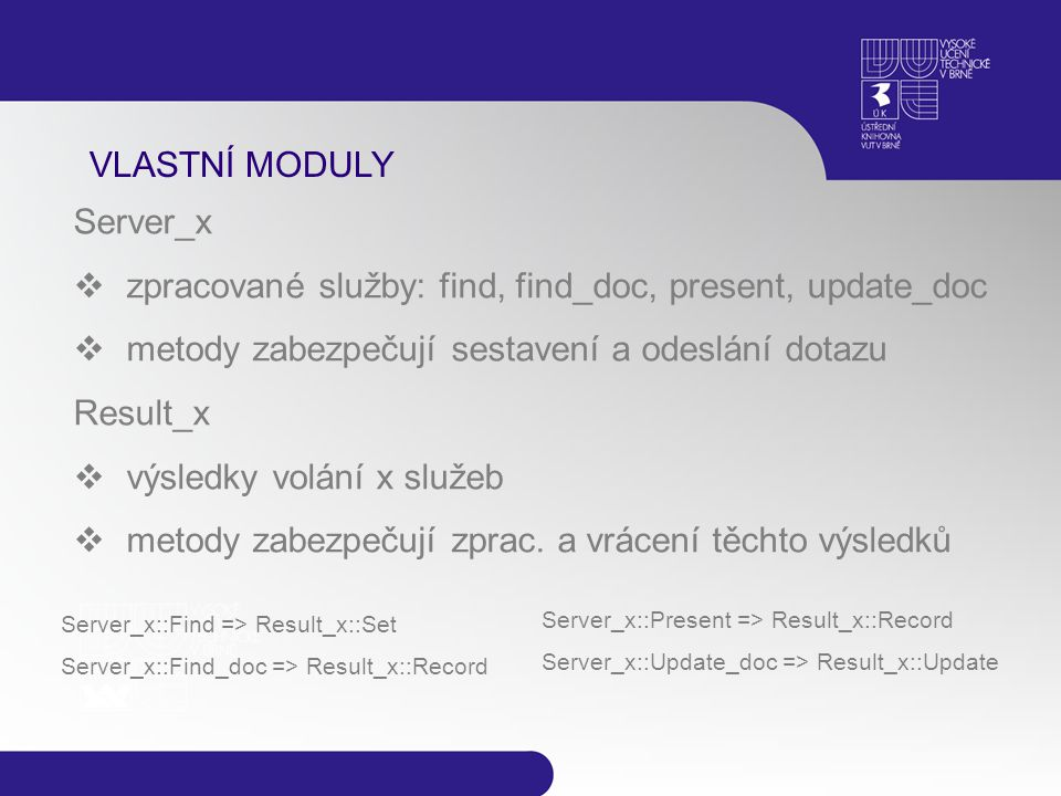 VLASTNÍ MODULY Server_x  zpracované služby: find, find_doc, present, update_doc  metody zabezpečují sestavení a odeslání dotazu Result_x  výsledky volání x služeb  metody zabezpečují zprac.