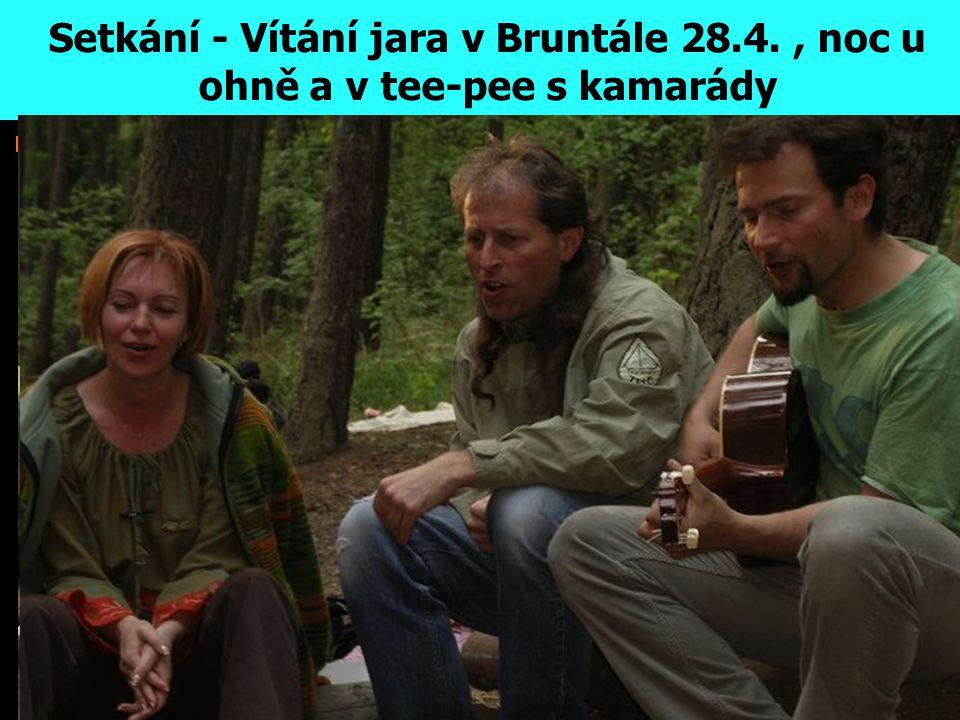 Setkání - Vítání jara v Bruntále 28.4., noc u ohně a v tee-pee s kamarády