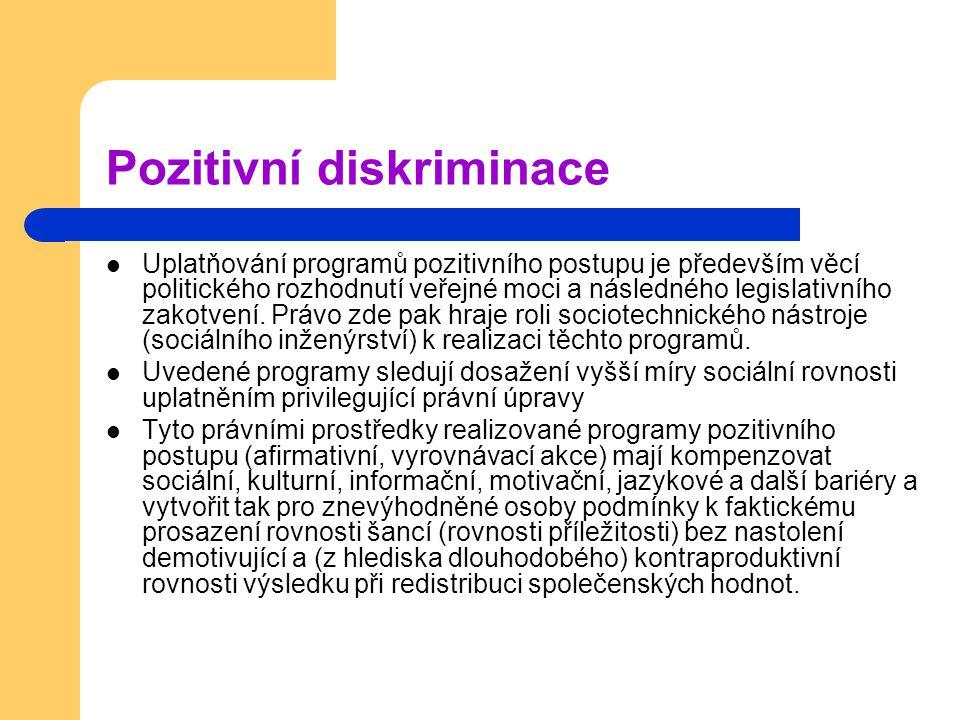 Pozitivní diskriminace Uplatňování programů pozitivního postupu je především věcí politického rozhodnutí veřejné moci a následného legislativního zako