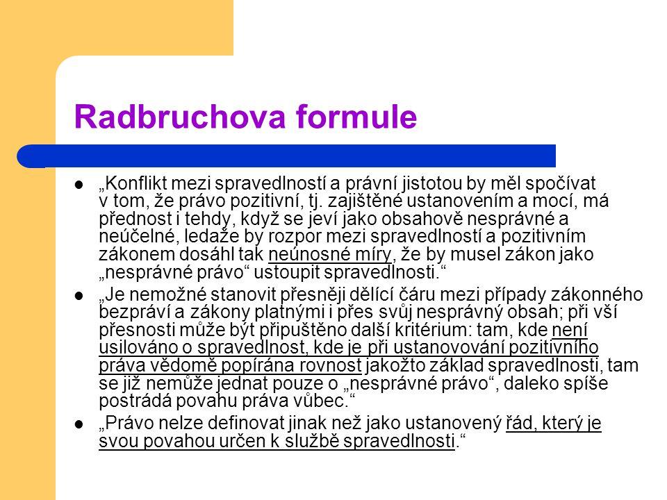 """Radbruchova formule """"Konflikt mezi spravedlností a právní jistotou by měl spočívat v tom, že právo pozitivní, tj. zajištěné ustanovením a mocí, má pře"""