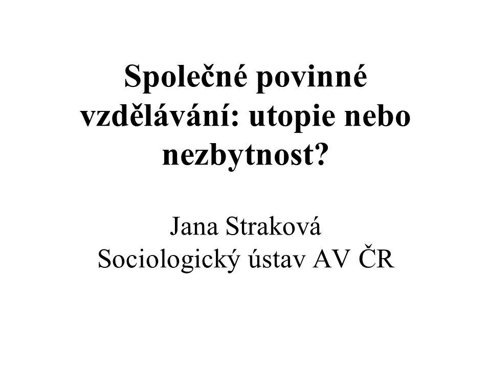 Společné povinné vzdělávání: utopie nebo nezbytnost Jana Straková Sociologický ústav AV ČR