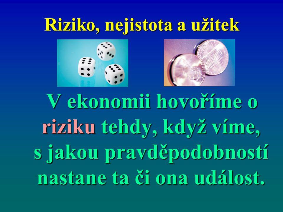 Riziko, nejistota a užitek p 1 + p 2 + … + p i +...