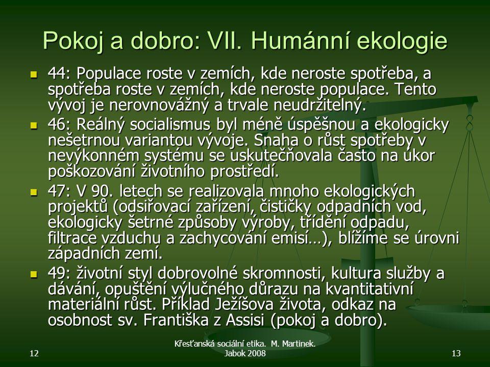 12 Křesťanská sociální etika. M. Martinek. Jabok 200813 Pokoj a dobro: VII.