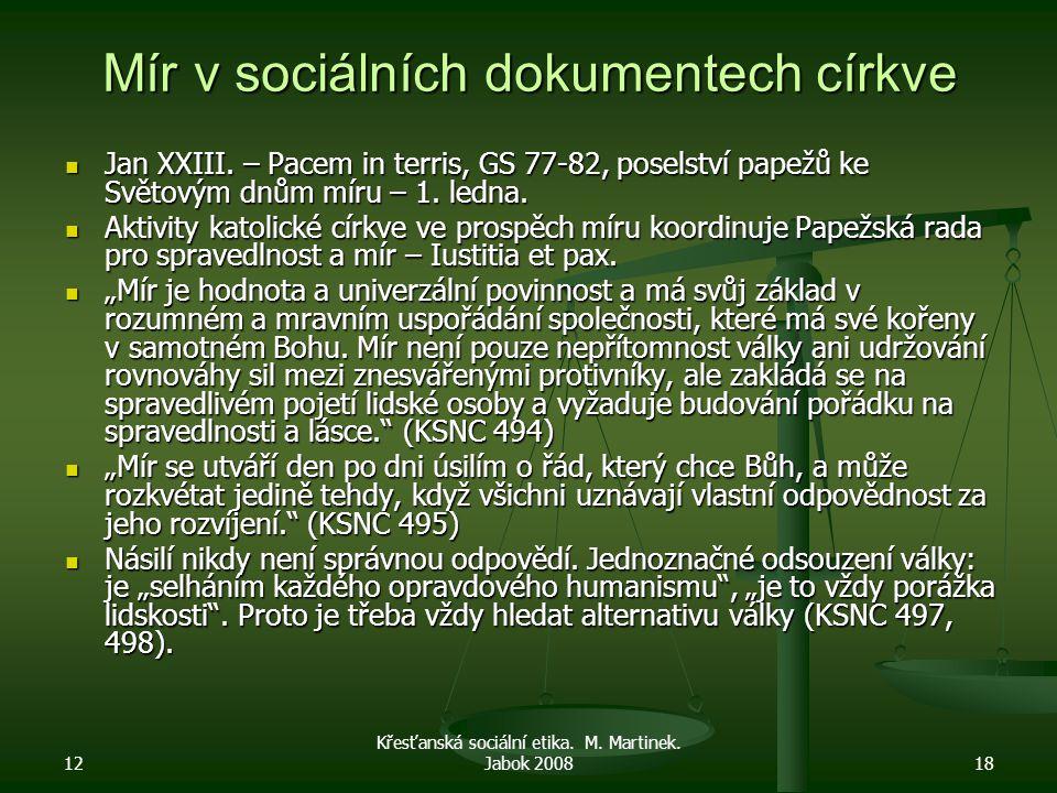 12 Křesťanská sociální etika. M. Martinek. Jabok 200818 Mír v sociálních dokumentech církve Jan XXIII. – Pacem in terris, GS 77-82, poselství papežů k