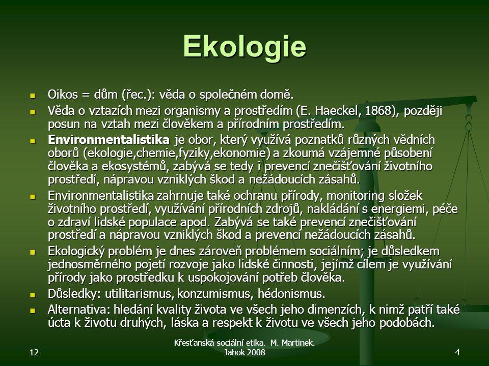 12 Křesťanská sociální etika. M. Martinek. Jabok 20084 Ekologie Oikos = dům (řec.): věda o společném domě. Oikos = dům (řec.): věda o společném domě.
