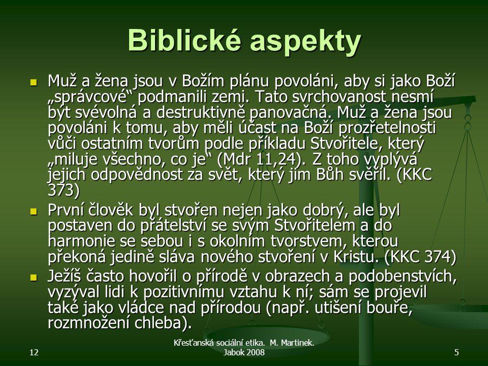 """12 Křesťanská sociální etika. M. Martinek. Jabok 20085 Biblické aspekty Muž a žena jsou v Božím plánu povoláni, aby si jako Boží """"správcové"""" podmanili"""
