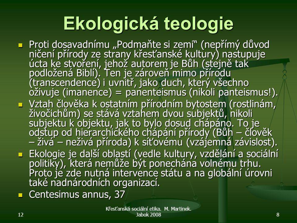 """12 Křesťanská sociální etika. M. Martinek. Jabok 20088 Ekologická teologie Proti dosavadnímu """"Podmaňte si zemi"""" (nepřímý důvod ničení přírody ze stran"""