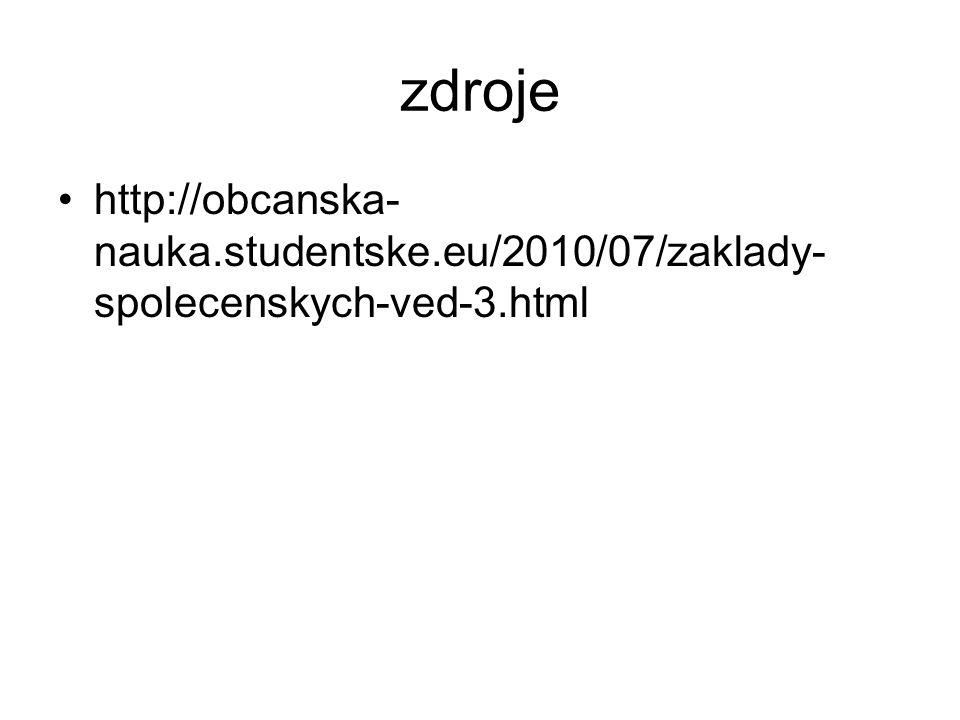 zdroje http://obcanska- nauka.studentske.eu/2010/07/zaklady- spolecenskych-ved-3.html