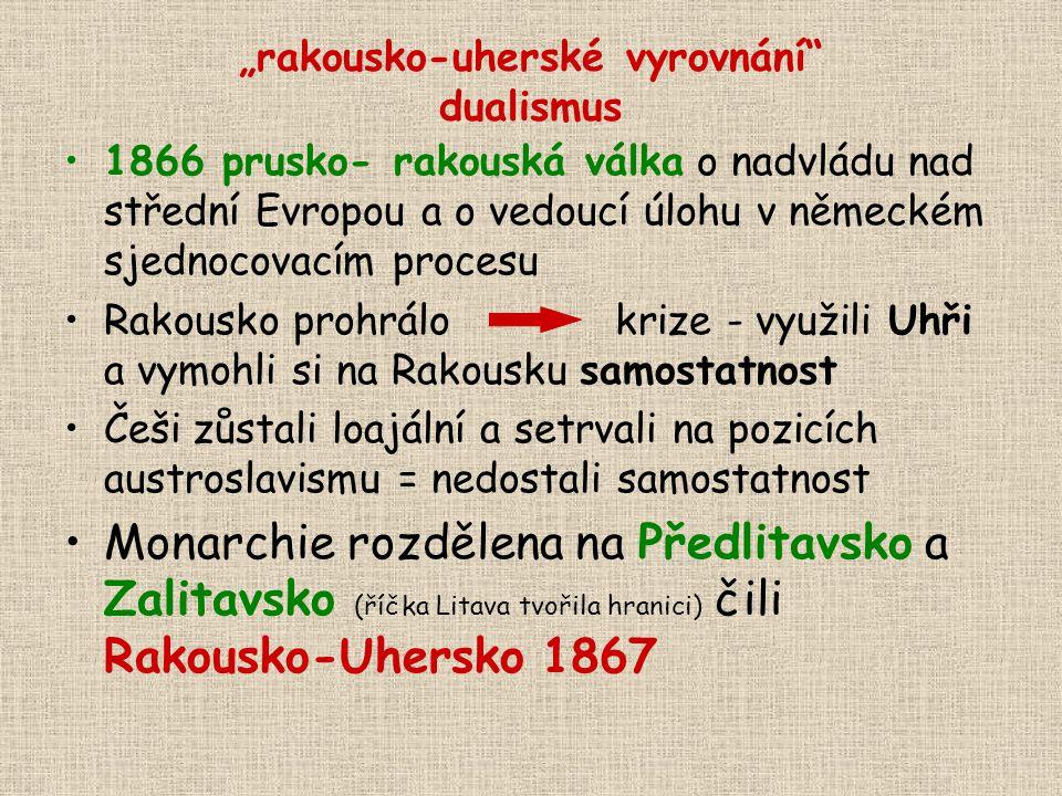 """""""rakousko-uherské vyrovnání"""" dualismus 1866 prusko- rakouská válka o nadvládu nad střední Evropou a o vedoucí úlohu v německém sjednocovacím procesu R"""