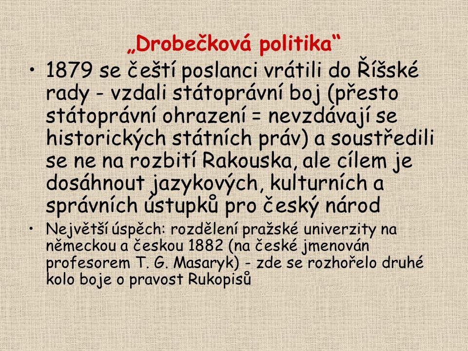 """""""Drobečková politika"""" 1879 se čeští poslanci vrátili do Říšské rady - vzdali státoprávní boj (přesto státoprávní ohrazení = nevzdávají se historických"""