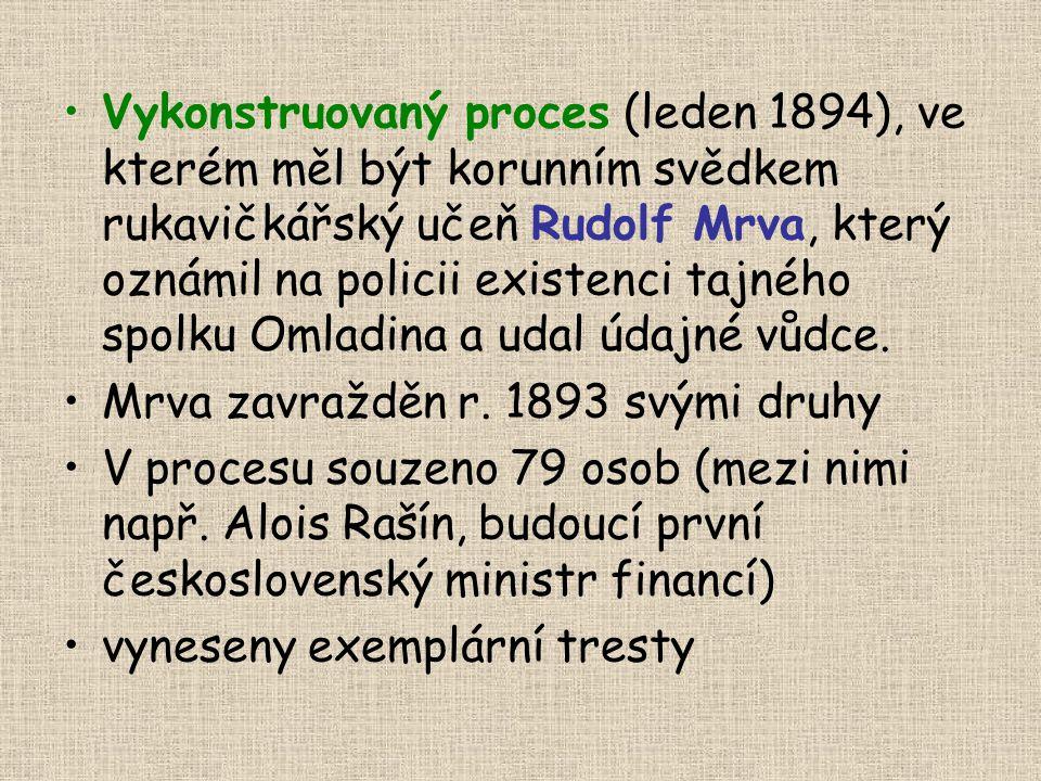 Vykonstruovaný proces (leden 1894), ve kterém měl být korunním svědkem rukavičkářský učeň Rudolf Mrva, který oznámil na policii existenci tajného spol