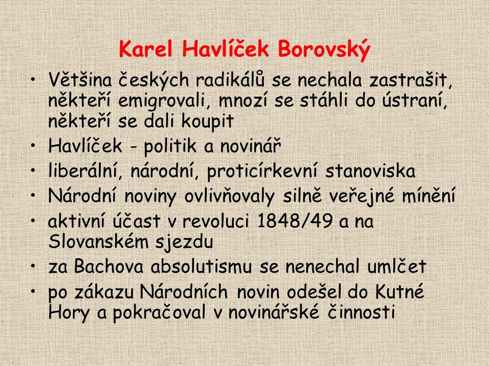 Karel Havlíček Borovský Většina českých radikálů se nechala zastrašit, někteří emigrovali, mnozí se stáhli do ústraní, někteří se dali koupit Havlíček